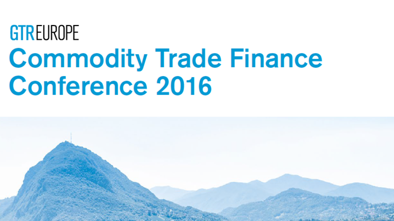 GTR Europe - Commodity Trade Finance Conference 2016
