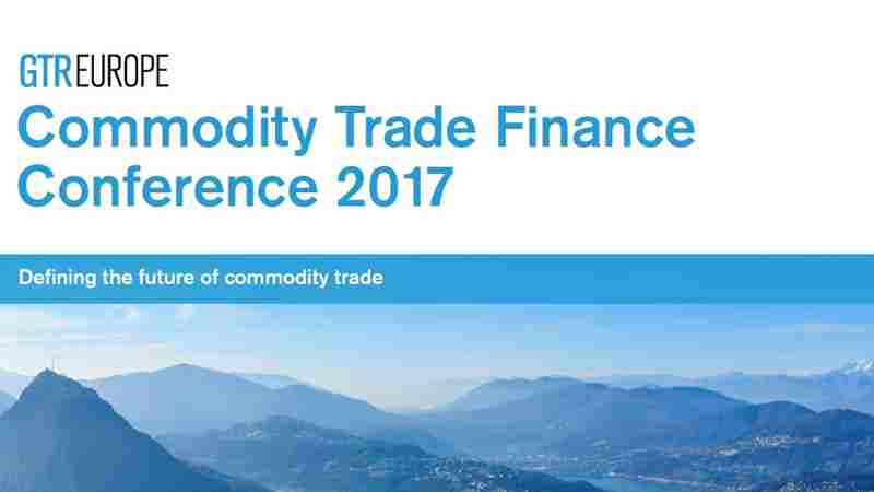 GTR Europe - Commodity Trade Finance Conference 2017