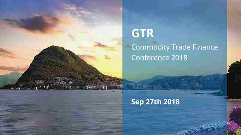 GTR Commodity Trade Finance Conference 2018 Lugano